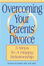 Overcoming Your Parents Divorce : 5 Steps to a Happy Relationship - Elisabeth Joy LaMotte