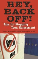 Hey, Back Off! : Tips for Stopping Teen Harassment - Jennie Withers