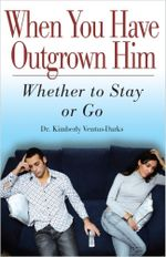 When You Have Outgrown Him : Whether to Stay or Go - Kimberly Ventus-Darks