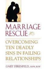 Marriage Rescue : Overcoming Ten Deadly Sins in Failing Relationships - Gary Direnfeld