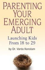 Parenting Your Emerging Adult : Launching Kids from 18 to 30 - Varda Konstam