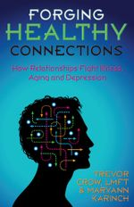 Forging Healthy Connections : How Relationships Fight Illness, Aging and Depression - Trevor Crow