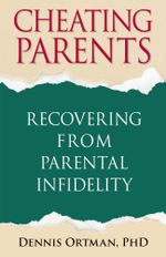Cheating Parents : Recovering From Parental Infidelity - Dennis Ortman