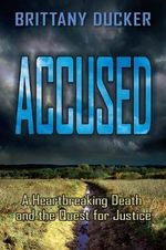 Accused : A Heartbreaking Death and the Quest for Justice - Brittany Ducker