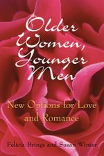 Older Women, Younger Men : New Options for Love and Romance - Felicia Brings