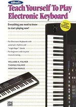 Teach Yourself to Play Electronic Keyboard : Everything You Need to Know to Start Playing Now! - Willard A. Palmer