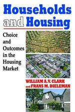 Households and Housing : Choice and Outcomes in the Housing Market - William A. V. Clark