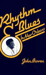 Rhythm and Blues in New Orleans - John J. Broven