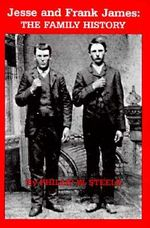 Jesse and Frank James : The Family History - Philip Steele