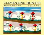 Clementine Hunter : American Folk Artist - James L. Wilson