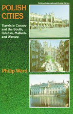 Polish Cities : Travels in Cracow and the South, Gdansk, Malbork and Warsaw - Philip Ward