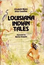 Louisiana Indian Tales - Elizabeth Butler Moore