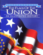 Flags of the Union : An Illustrated History - Devereaux D. Cannon