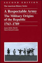 A Respectable Army : The Military Origins of the Republic 1763-1789 - James Kirby Martin