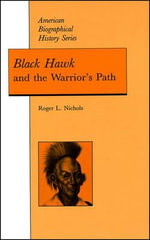 Black Hawk and the Warrior's Path - Roger L. Nichols