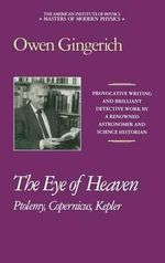 The Eye of Heaven : Ptolemy, Copernicus, Kepler :  Ptolemy, Copernicus, Kepler - Owen Gingerich