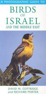 A Photographic Guide to Birds of Israel & the Middle East - Richard Porter