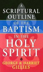 Scriptural Outline of Baptism in the Holy Spirit : Women and Little Magazine Cultures in Canada, 1916... - G. Gillies