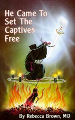 He Came to Set the Captives Free : From the Baptism in the Jordan to the Transfigurat... - Rebecca Brown