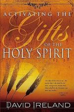 Activating the Gifts of the Holy Spirit - David Ireland