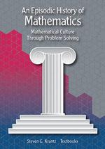 An Episodic History of Mathematics : Mathematical Culture Through Problem Solving - Steven G. Krantz