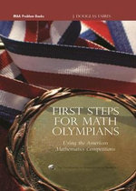 First Steps for Math Olympians :  Using the American Mathematics Competitions - J. Douglas Faires