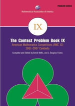 The Contest Problem Book IX  :  American Mathematics Competitions (AMC 12) 2001-2007 - David M Wells