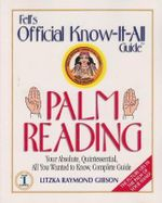 Fell's Official Know-it-all Guide : Palm Reading - Your Absolute, Quintessential, All You Wanted to Know, Complete Guide - Litzka R. Gibson