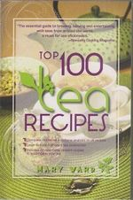 Top 100 Tea Recipes : How to Prepare, Serve & Experience Tasty & Healthy Tea for All Occasions - Mary Ward