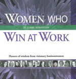 Women Who Win at Work : Flowers of Wisdom from Visionary Businesswomen - Liane Sebastian