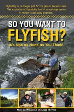 So You Want to Flyfish? : It's Not as Hard as You Think! - Williams & McPhail