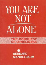 You are Not Alone : Conquest of Loneliness - Bernard Mandelbaum