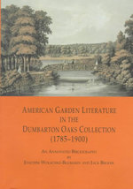 American Garden Literature in the Dumbarton Oaks Collection, 1785-1900 : From the New England Farmer to Italian Gardens - an Annotated Bibliography - J Wolschke--Bulmah