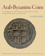 Arab - Byzantine Coins : An Introduction, with a Catalogue of the Dumbarton Oaks Collection - Clive Foss