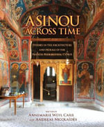Asinou Across Time : Studies in the Architecture and Murals of the Panagia Phorbiotissa, Cyprus