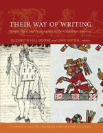 Their Way of Writing : Scripts, Signs, and Pictographies in Pre-Columbian America - Elizabeth Hill Boone