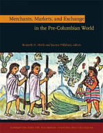 Merchants, Markets, and Exchange in the Pre-Columbian World : Integrating Text and Artefact