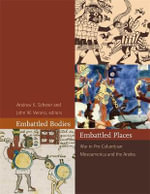 Embattled Bodies, Embattled Places : War in Pre-Columbian Mesoamerica and the Andes - Andrew K. Scherer
