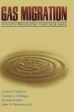 Gas Migration : Events Preceding Earthquakes - Leonid F. Khilyuk
