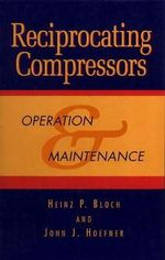 Reciprocating Compressors : Operation and Maintenance - Heinz P. Bloch