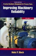 Improving Machinery Reliability : Improving Machinery Reliability - Heinz P. Bloch