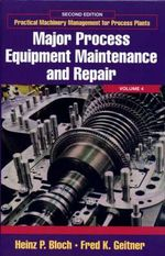 Major Process Equipment Maintenance and Repair : Major Process Equipment Maintenance and Repair - Heinz P. Bloch