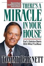 There's a Miracle in Your House : God's Solution Starts with What You Have :  God's Solution Starts with What You Have - Tommy Barnett