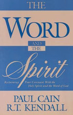 The Word and the Spirit : Reclaiming Your Covenant with the Holy Spirit and the Word of God. - Paul Cain