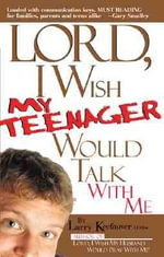 Lord I Wish My Teenager Would Talk with Me : How Can You Know Where Your Teens Really Are in Their Relationship with You and God? - Larry Keefauver