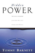 Hidden Power : Tap into a Kingdom Principle That Will Change You Forever - Tommy Barnett
