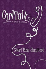 Girl Talk : Hope, Humor and Hot Topics for the Young Heart - Sheri Rose Shepherd