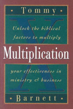 Multiplication : Unlock the Biblical Factors to Multiply Your Effectiveness in Ministry and Business - Tommy Barnett