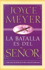 La Batalla Es del Senor / The Battle Belongs to the Lord : The Call to Unity Today - Joyce Meyer