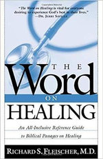 The Word on Healing : An All-Inclusive Reference Guide to Biblical Passages on Healing - Richard Fleischer